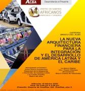 """Ciclo de Conferencias:  """"La nueva arquitectura financiera para la integración y el desarrollo de América latina y el Caribe""""."""