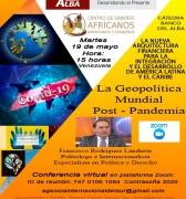 Martes 19 de MAYO:  La Geopolítica Mundial Post-pandemia. Video Conferencia. Hora ·3:00 PM